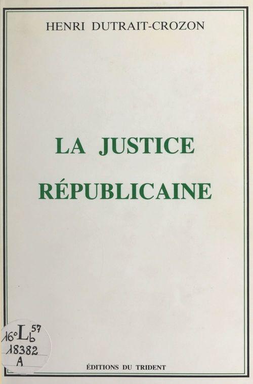 La Justice républicaine  - Henri Dutrait-Crozon