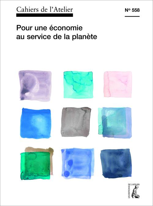 Cahiers de l'atelier T.558 ; pour une autre économie au service de la société