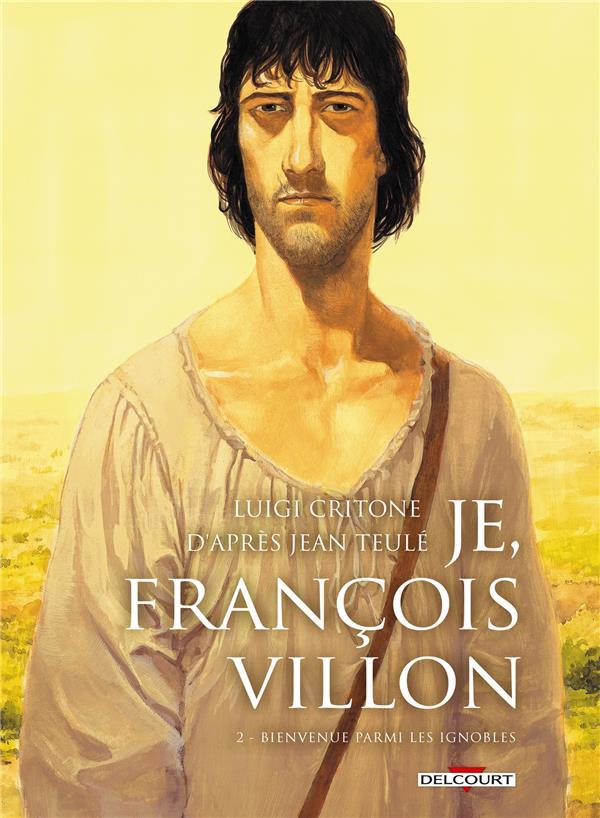 Je, François Villon T.2 ; bienvenue parmi les ignobles
