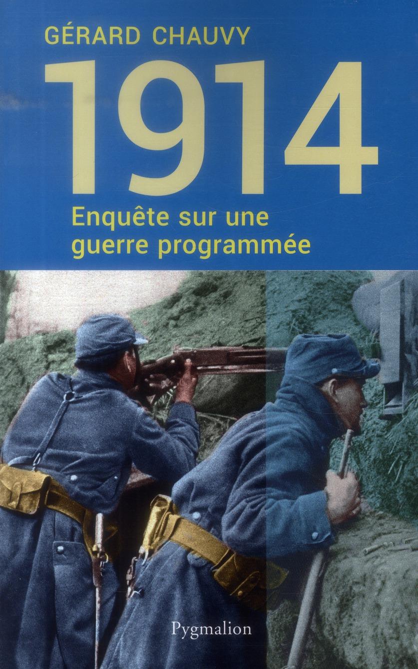 1914 ; enquête sur une guerre programmée