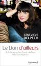 Le Don d'ailleurs. Autobiographie d'une médium  - Genevieve Delpech