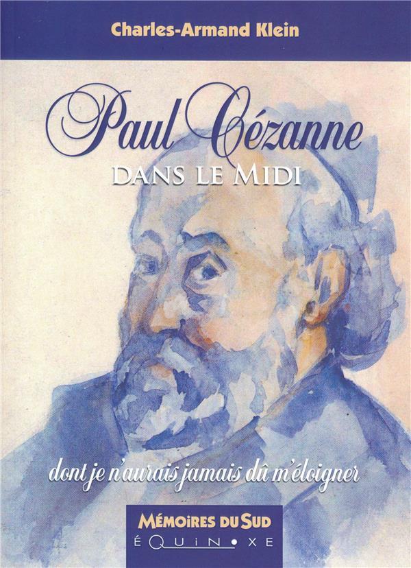 Paul Cézanne dans le Midi ; dont je n'aurais jamais dû m'éloigner