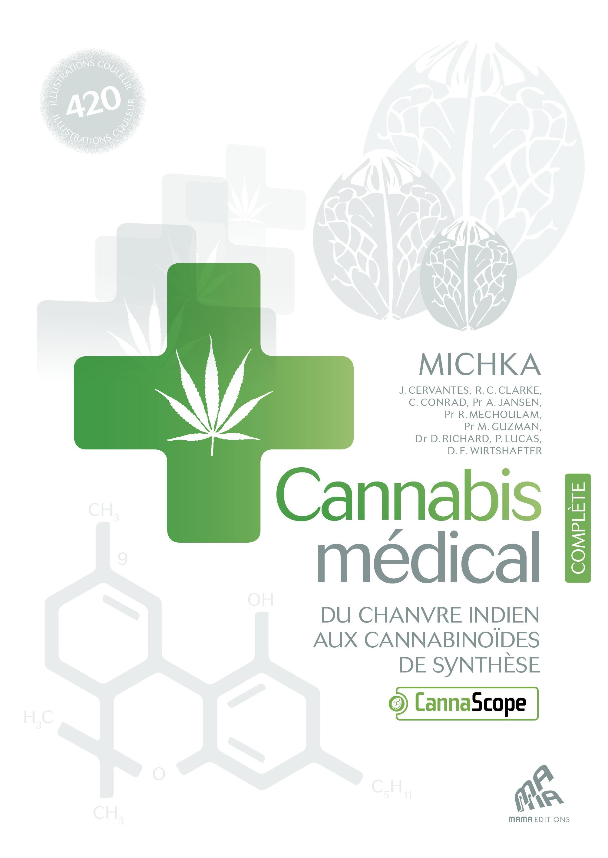 Cannabis médical ; du chanvre indien aux cannabinoïdes de synthèse ; édition complète