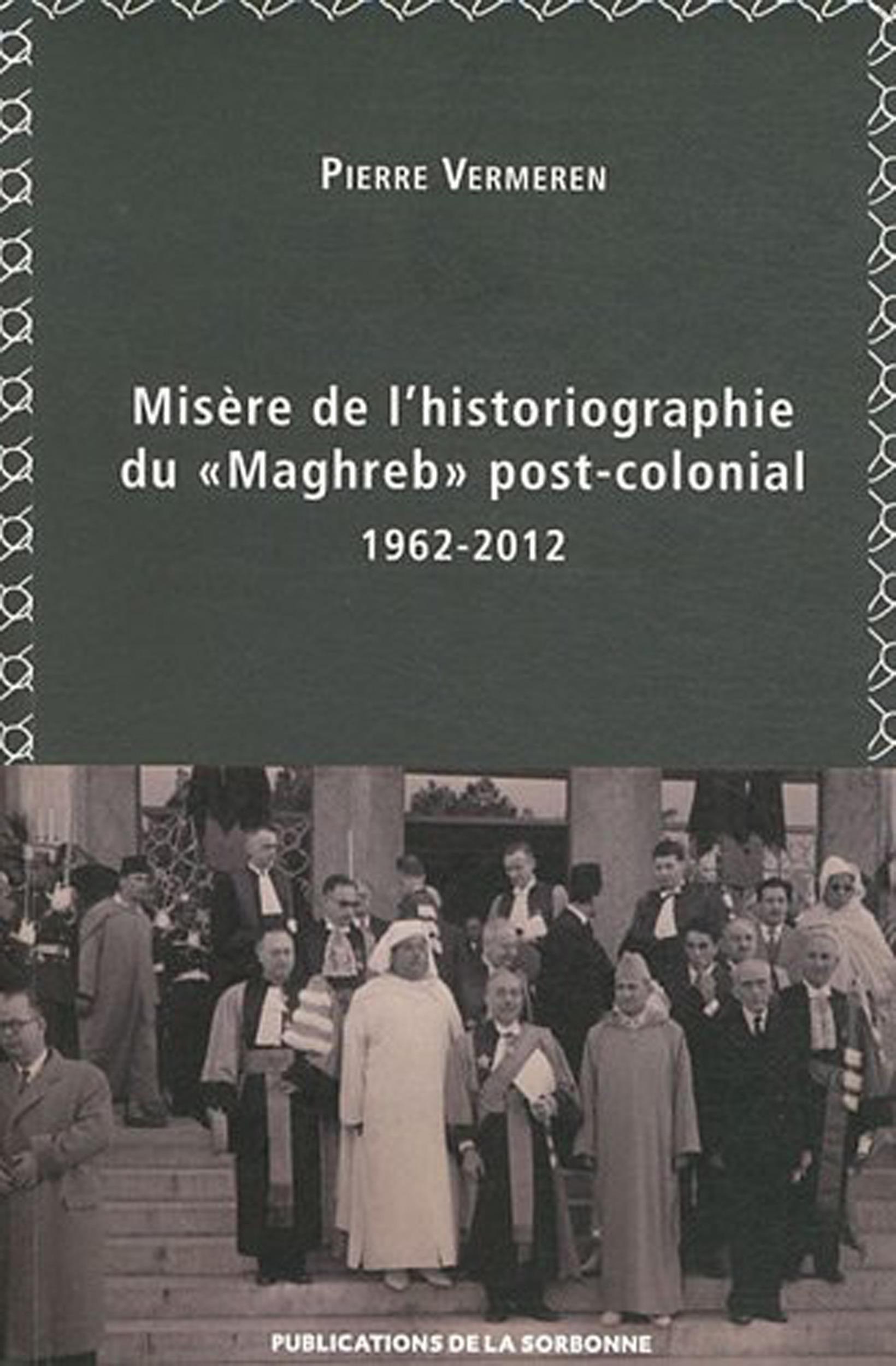 Misère de l´historiographie du «Maghreb» post-colonial (1962-2012)