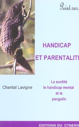 Handicap et parentalite ; la surdite, le handicap mental et le pangolin