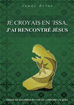Je croyais en Issa ; j'ai rencontré Jésus