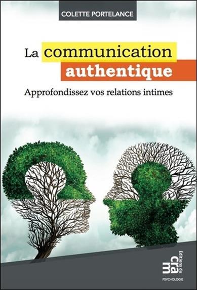 La communication authentique ; approfondissez vos relations intimes