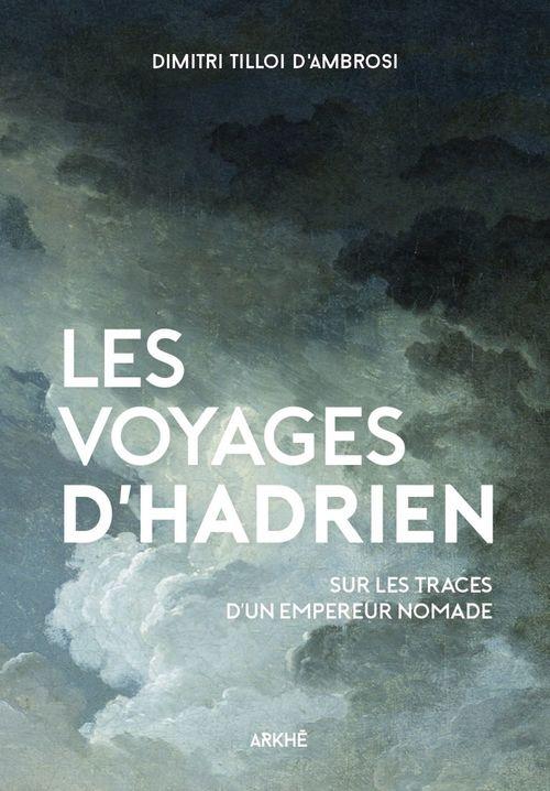 Les voyages d'Hadrien ; sur les traces de l'empereur nomade