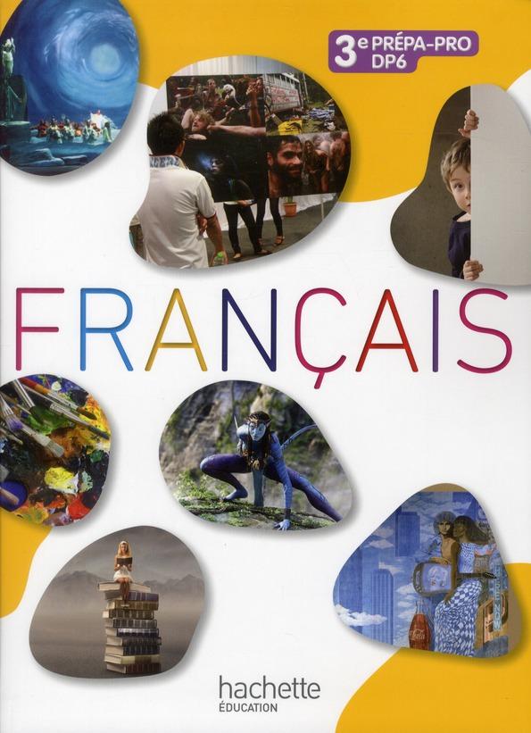 Francais ; 3eme Prepa Pro/Dp6 ; Livre De L'Eleve (Edition 2012)