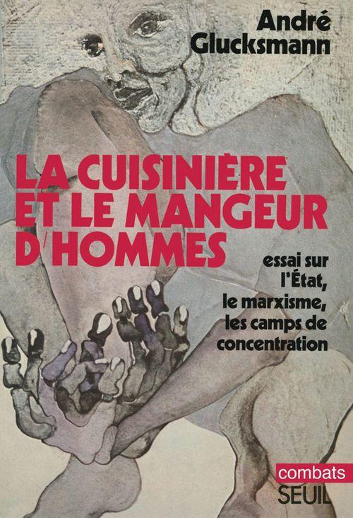 La cuisinière et le mangeur d'hommes ; essai sur l'Etat, le marxisme, les camps de concentration
