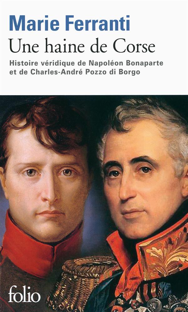 Une haine de Corse ; histoire véridique de Napoléon Bonaparte et de Charles-André Pozzo di Borgo