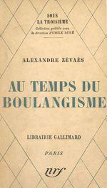 Au temps du Boulangisme  - Alexandre Zévaès