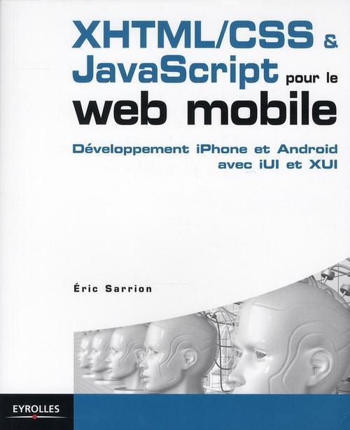 XHTML/CSS & Javascript pour le web mobile ; développement iPhone et Android avec iUI et XUI
