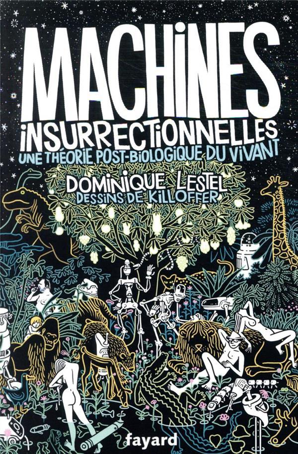 Machines insurrectionnelles ; une théorie post-biologique du vivant