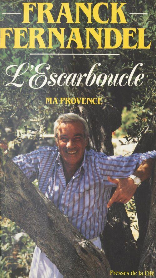 L'Escarboucle : ma Provence  - Charles Paolini  - Franck Fernandel