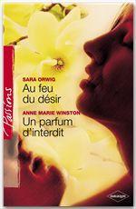 Vente EBooks : Au feu du désir - Un parfum d'interdit (Harlequin Passions)  - Sara Orwig - Anne Marie Winston