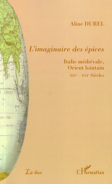 L'imaginaire des épices ; Italie médiévale, Orient lointain XIVe-XVIe siècles