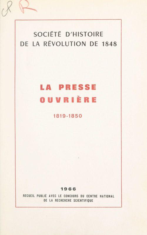 La presse ouvrière, 1819-1850  - Société d'histoire de la Révolution de 1848