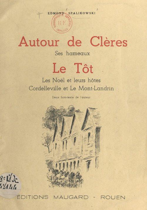 Autour de Clères, ses hameaux, le Tôt, les Noël et leurs hôtes, Cordelleville et le Mont-Landrin