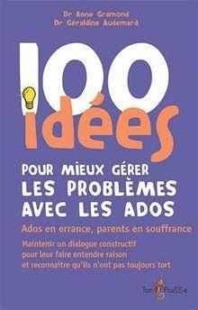 100 IDEES ; pour mieux gérer les problèmes des ados