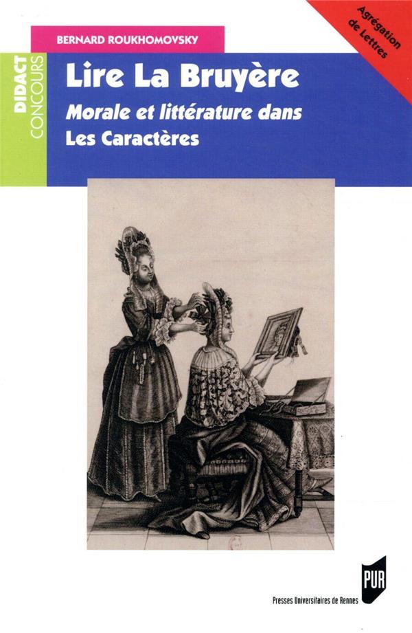 Lire La Bruyère ; morale et littérature dans les caractères