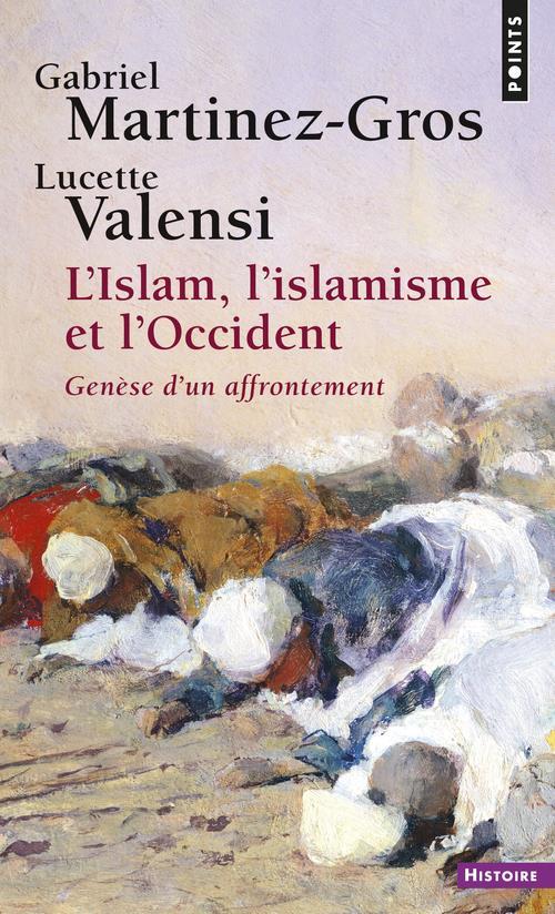 L'Islam, l'islamisme et l'Occident ; genèse d'un affrontement