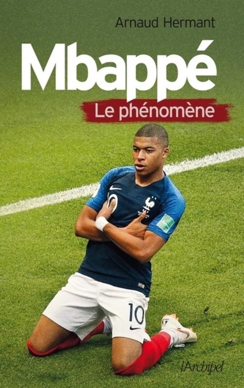Mbappé, le phénomène  - Arnaud Hermant