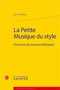 La petite musique du style ; Proust et ses sources littéraires
