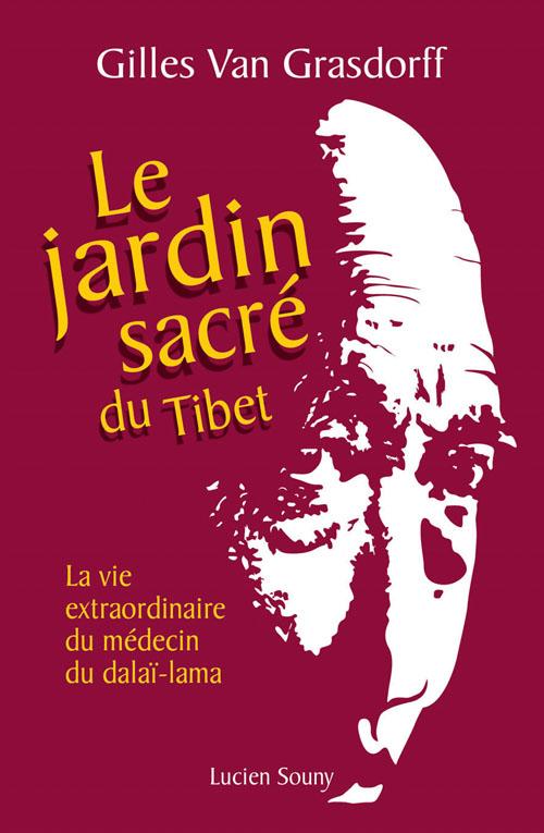 Le jardin sacré du Tibet ; la vie extraordinaire du médecin du Dalaï-lama