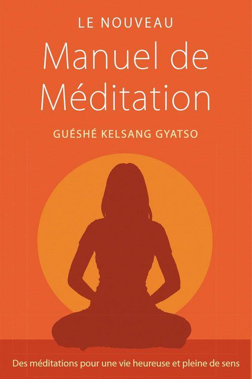 Le nouveau manuel de méditation ; des méditations pour une vie heureuse et pleine de sens