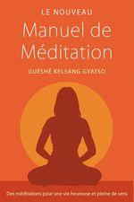 Vente EBooks : Le nouveau manuel de méditation ; des méditations pour une vie heureuse et pleine de sens  - Guéshé Kelsang Gyatso