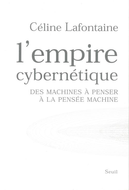 L'empire cybernétique ; des machines à penser à la pensée-machine