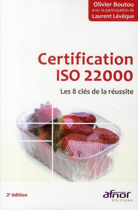 Certification Iso 22000 ; Les 8 Cles De La Reussite (2e Edition)