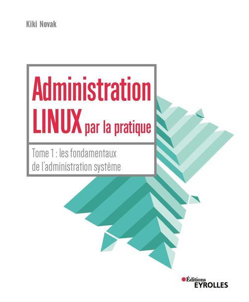 Administration Linux par la pratique t.1 ; l'administration système