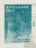 Guillaume Tell  - Jean-Pierre Claris de Florian