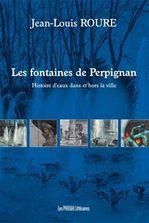 Les fontaines de Perpignan ; histoires d'eau dans et hors la ville