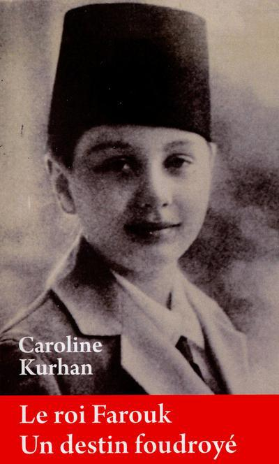 Le roi Farouk ; un destin foudroyé