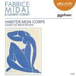 Vente AudioBook : Habiter mon corps - Guide de méditation  - Fabrice Midal - Clément Cornet