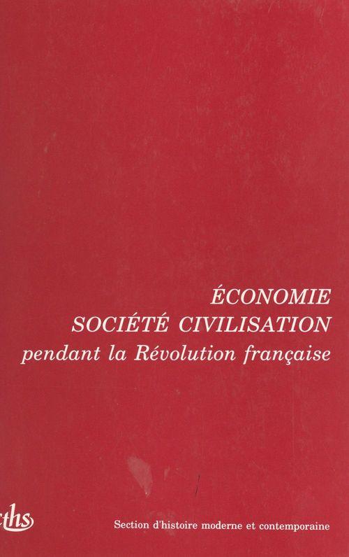 Actes des 115e et 116e Congrès nationaux des sociétés savantes (1) : Économie, société, civilisation pendant la Révolution française