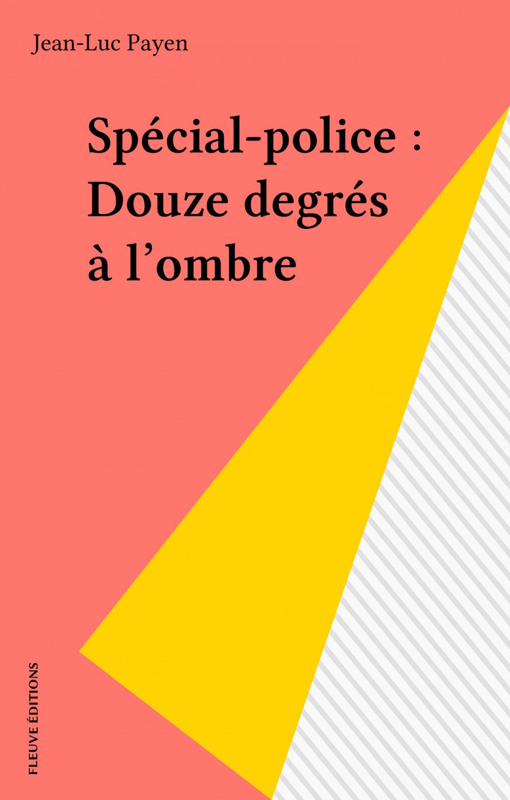 Spécial-police : Douze degrés à l'ombre  - Jean-Luc Payen