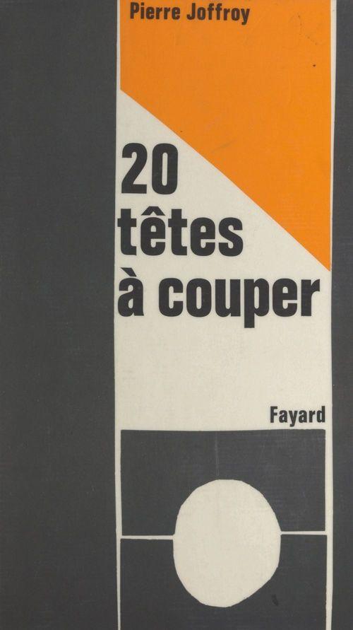 Vingt têtes à couper  - Pierre Joffroy