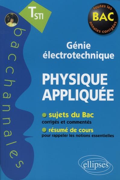Bacchannales Sti; Physique Appliquee ; Genie Electrotechnique ; Sujets Du Bac Corriges Et Commentes Et Resume De Cours (Edition 2010)