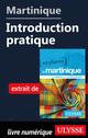 Martinique - Introduction pratique  - Claude Morneau