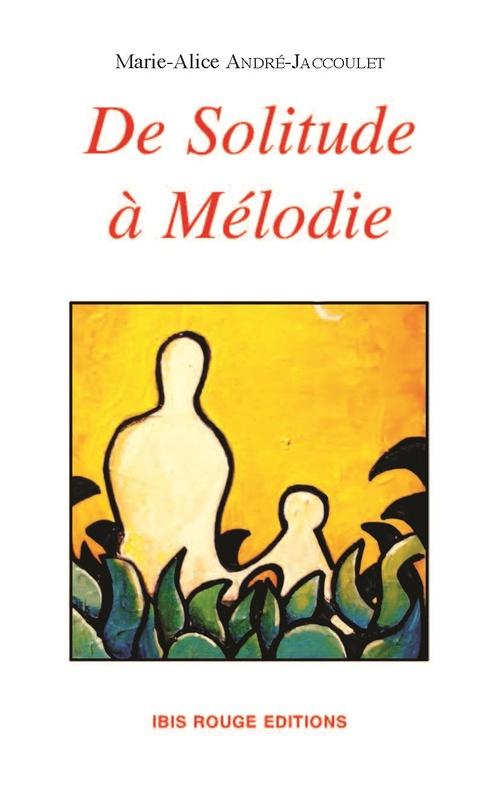 De solitude à Mélodie  - Marie-Alice Andre-Jaccoulet  - Marie-alice André-Jaccoulé