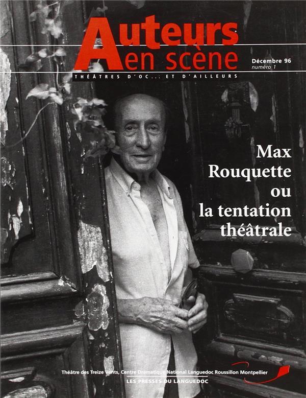 Auteurs en scene ; theatres d'oc... et d'ailleurs n.1 ; max rouquette ou la tentation theatrale ; decembre 1996