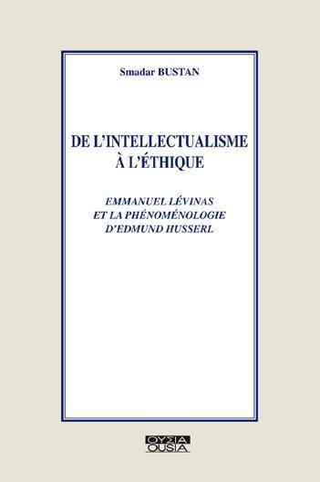 De l'intellectualisme à l'éthique ; Levinas et la phénoménologie de Husserl