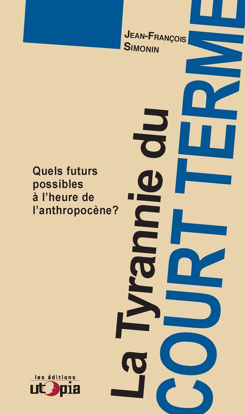 La tyrannie du court-terme ; quels futurs possibles à l'ère de l'anthropocène?