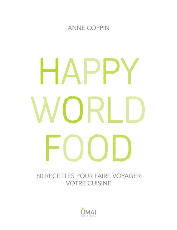 happy world food ; 80 recettes pour faire voyager votre cuisine