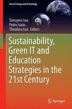 Sustainability, Green IT and Education Strategies in the Twenty-first Century  - Pedro Isaías - Tomayess Issa - Theodora Issa