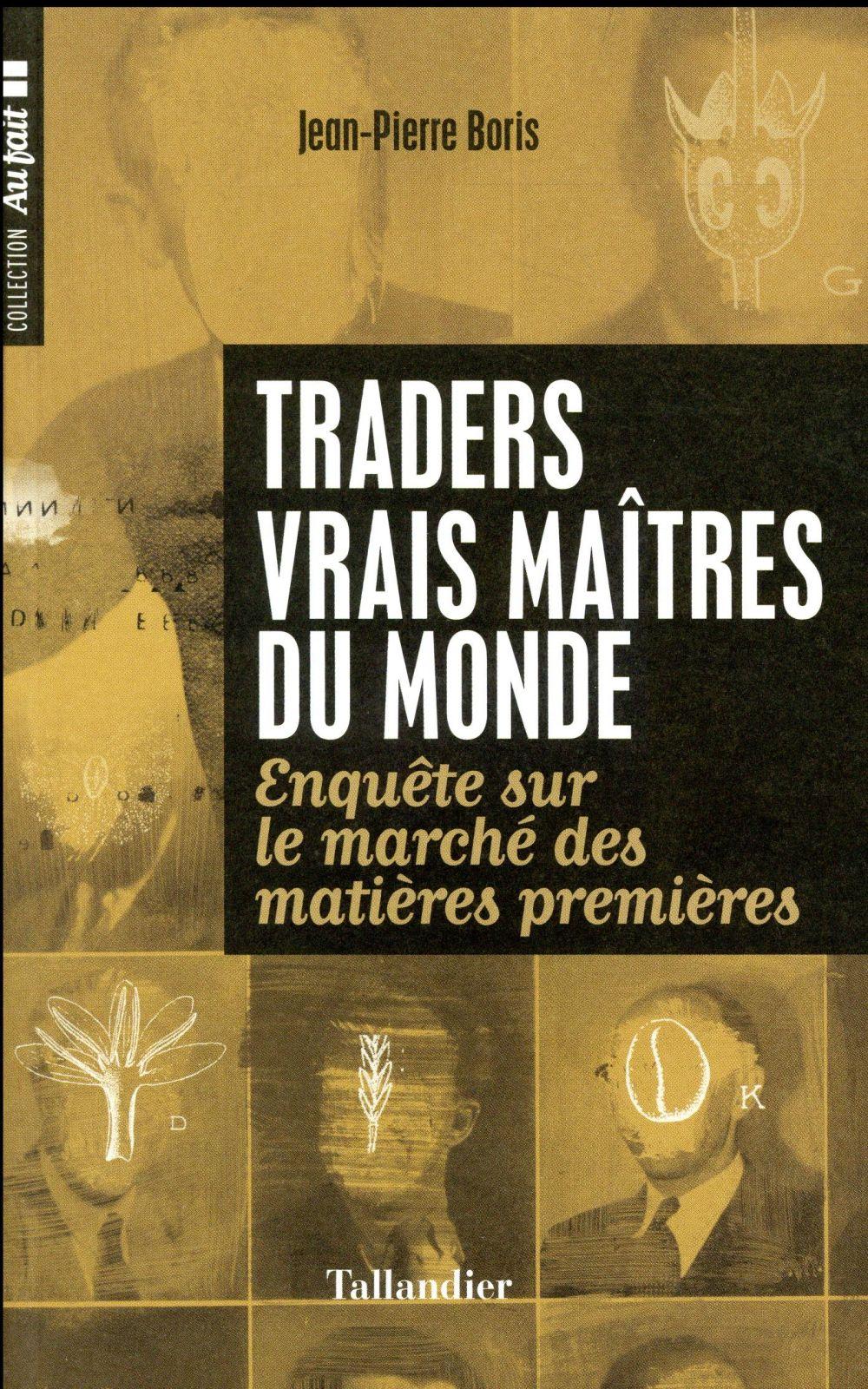 traders vrais maitres du monde ; enquête sur les traders de matières premières